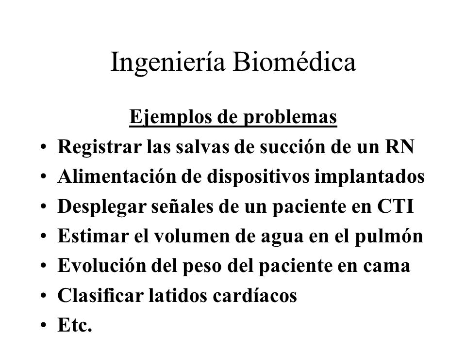 Ingeniería Biomédica Tipo de actividad Proyecto de equipos Instalaciones y su mantenimiento Integración en equipos de fisiología Control de calidad (sistemas telemáticos) Evaluación (equipos, compras, eficiencia)