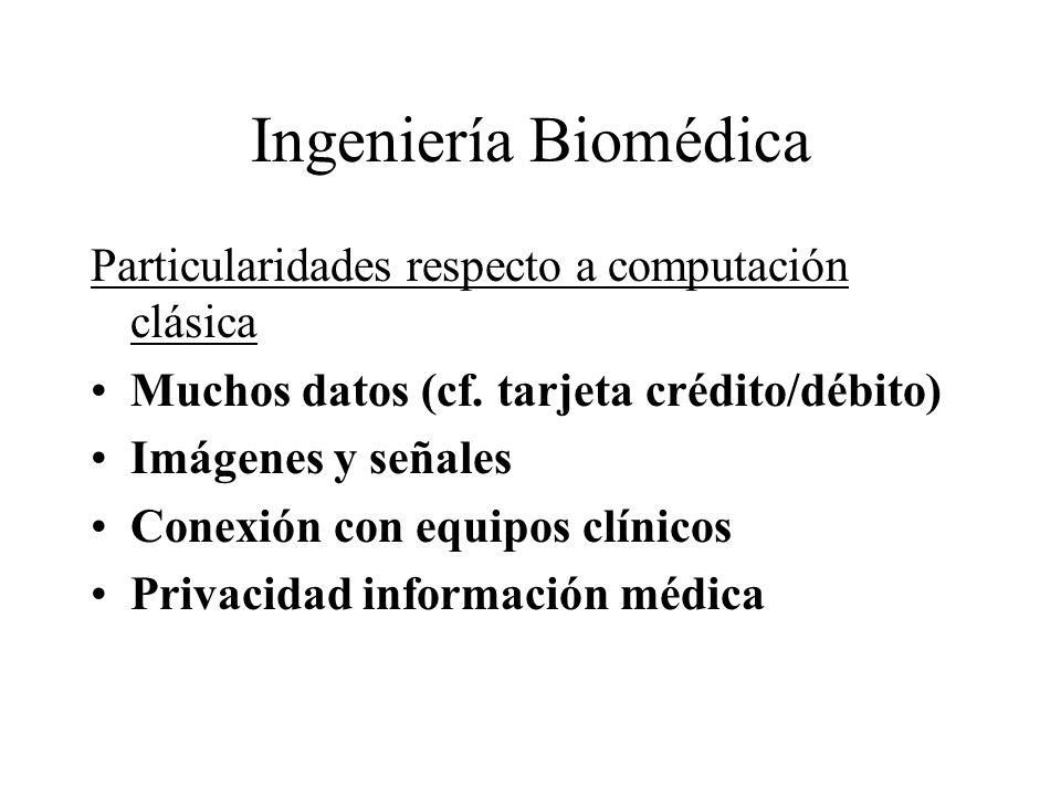 Ingeniería Biomédica Particularidades respecto a computación clásica Muchos datos (cf. tarjeta crédito/débito) Imágenes y señales Conexión con equipos