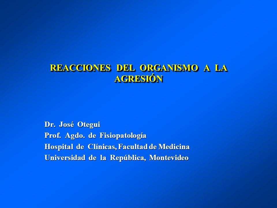 REACCIONES DEL ORGANISMO A LA AGRESIÓN Dr. José Otegui Prof. Agdo. de Fisiopatología Hospital de Clínicas, Facultad de Medicina Universidad de la Repú
