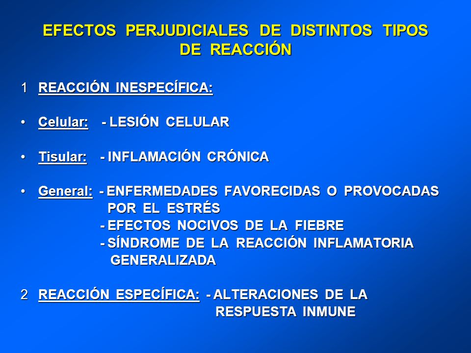 EFECTOS PERJUDICIALES DE DISTINTOS TIPOS DE REACCIÓN 1REACCIÓN INESPECÍFICA: Celular: - LESIÓN CELULARCelular: - LESIÓN CELULAR Tisular: - INFLAMACIÓN