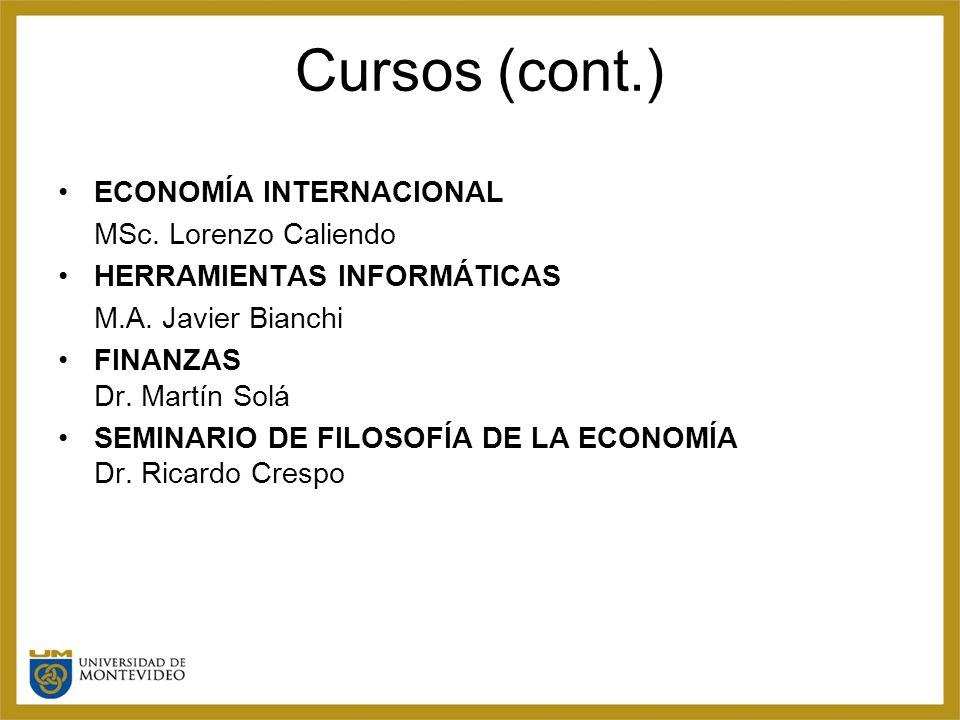 Cursos (cont.) ECONOMÍA INTERNACIONAL MSc. Lorenzo Caliendo HERRAMIENTAS INFORMÁTICAS M.A.