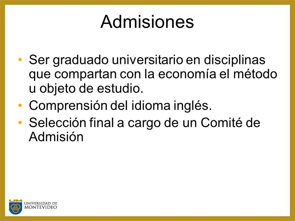 Admisiones Ser graduado universitario en disciplinas que compartan con la economía el método u objeto de estudio.