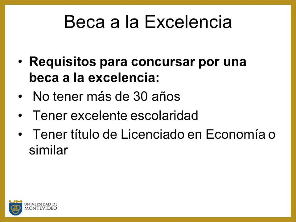 Beca a la Excelencia Requisitos para concursar por una beca a la excelencia: No tener más de 30 años Tener excelente escolaridad Tener título de Licenciado en Economía o similar