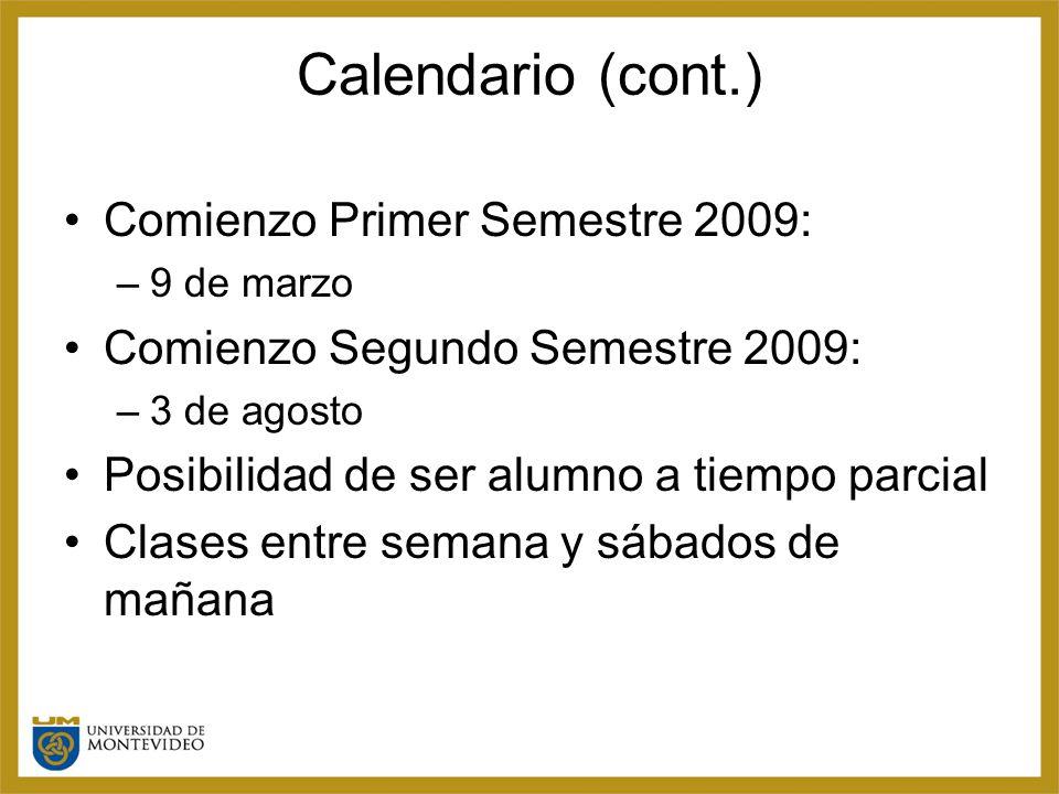 Calendario (cont.) Comienzo Primer Semestre 2009: –9 de marzo Comienzo Segundo Semestre 2009: –3 de agosto Posibilidad de ser alumno a tiempo parcial Clases entre semana y sábados de mañana