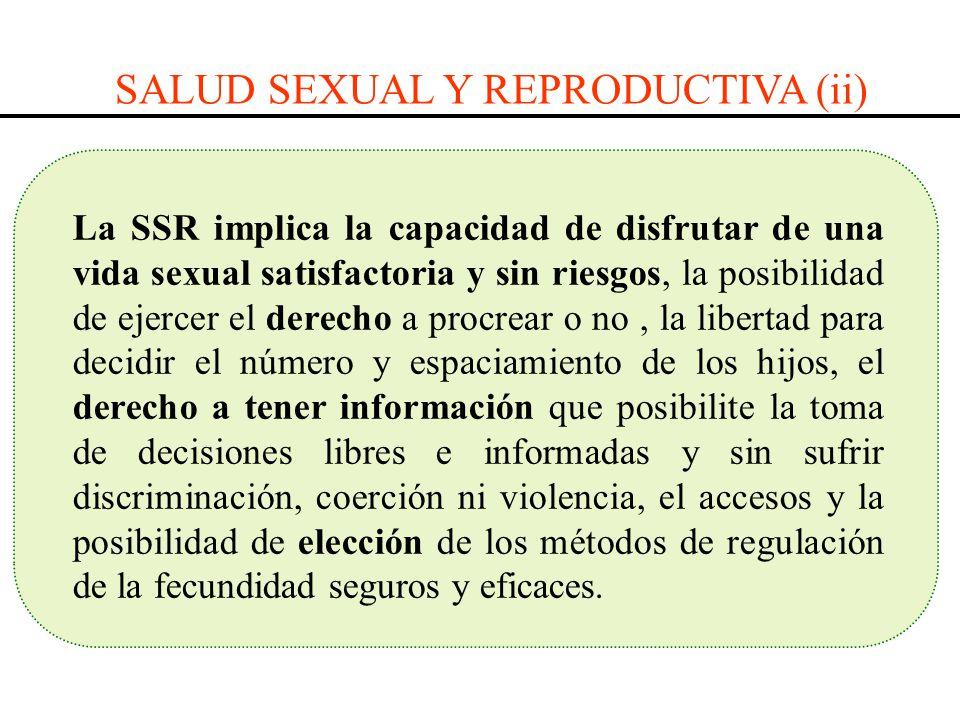 La SSR implica la capacidad de disfrutar de una vida sexual satisfactoria y sin riesgos, la posibilidad de ejercer el derecho a procrear o no, la libe