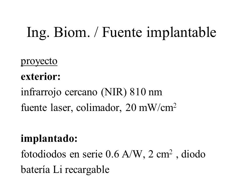 Ing. Biom. / Fuente implantable proyecto exterior: infrarrojo cercano (NIR) 810 nm fuente laser, colimador, 20 mW/cm 2 implantado: fotodiodos en serie