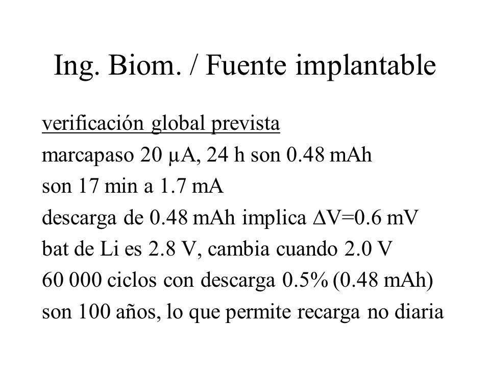 Ing. Biom. / Fuente implantable verificación global prevista marcapaso 20 µA, 24 h son 0.48 mAh son 17 min a 1.7 mA descarga de 0.48 mAh implica V=0.6