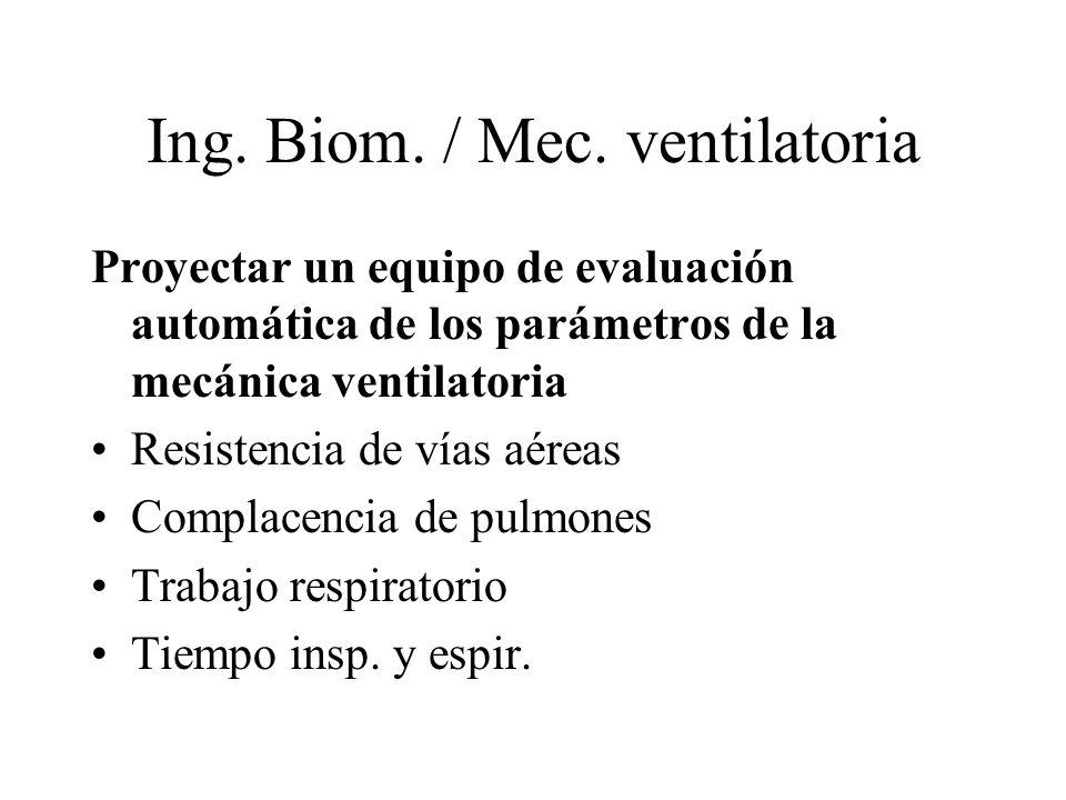 Ing. Biom. / Mec. ventilatoria Proyectar un equipo de evaluación automática de los parámetros de la mecánica ventilatoria Resistencia de vías aéreas C