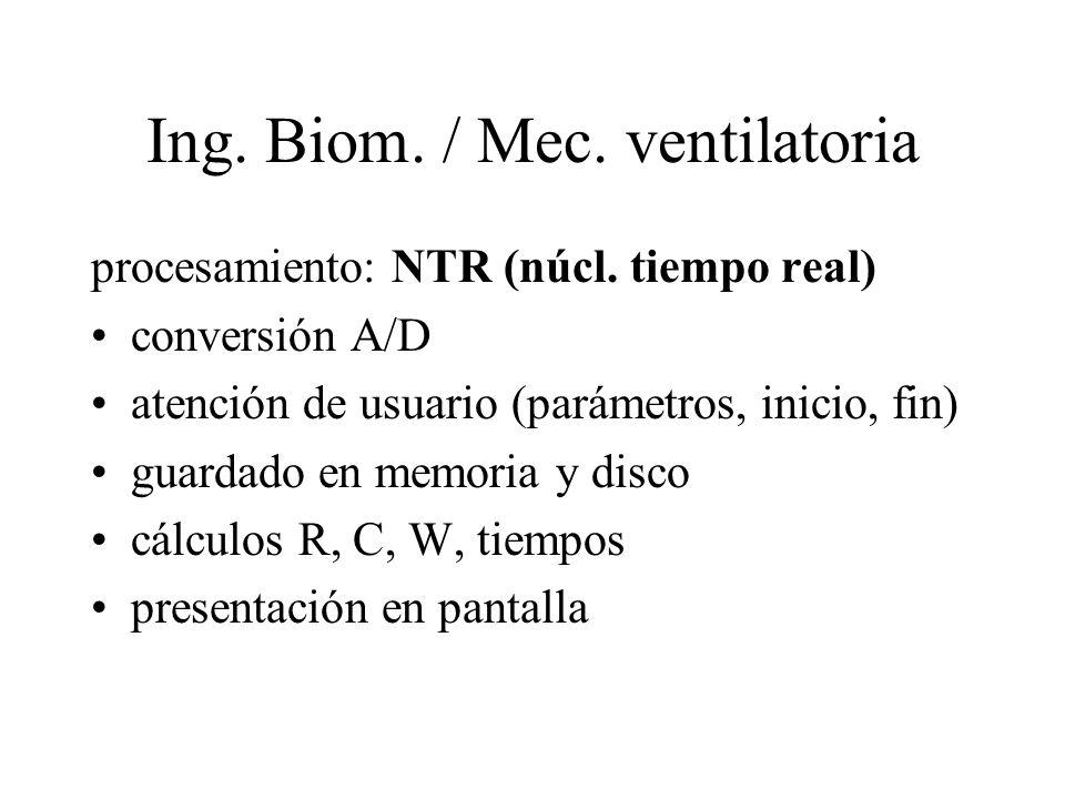 Ing. Biom. / Mec. ventilatoria procesamiento: NTR (núcl. tiempo real) conversión A/D atención de usuario (parámetros, inicio, fin) guardado en memoria