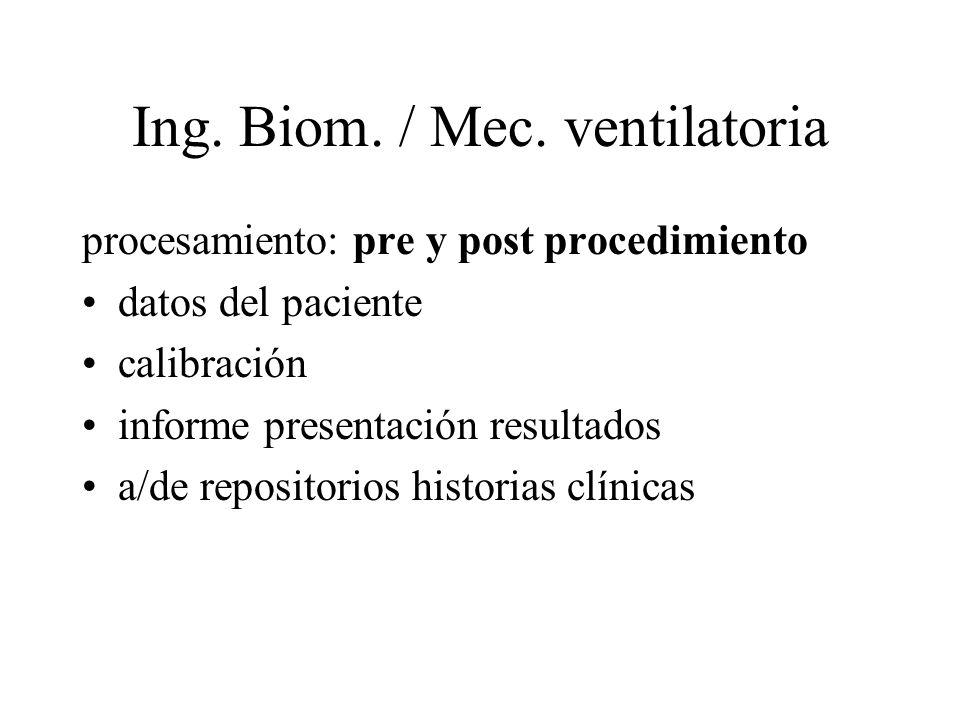 Ing. Biom. / Mec. ventilatoria procesamiento: pre y post procedimiento datos del paciente calibración informe presentación resultados a/de repositorio