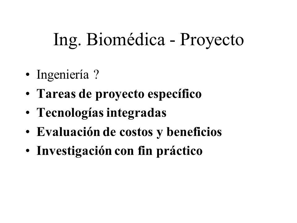 Ing. Biomédica - Proyecto Ingeniería ? Tareas de proyecto específico Tecnologías integradas Evaluación de costos y beneficios Investigación con fin pr