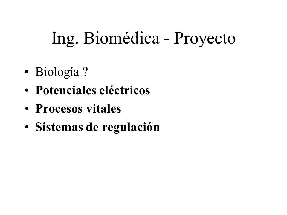 Ing. Biomédica - Proyecto Biología ? Potenciales eléctricos Procesos vitales Sistemas de regulación