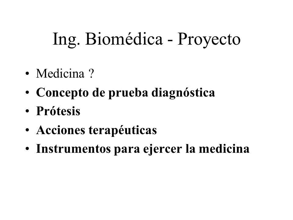 Ing. Biomédica - Proyecto Medicina ? Concepto de prueba diagnóstica Prótesis Acciones terapéuticas Instrumentos para ejercer la medicina