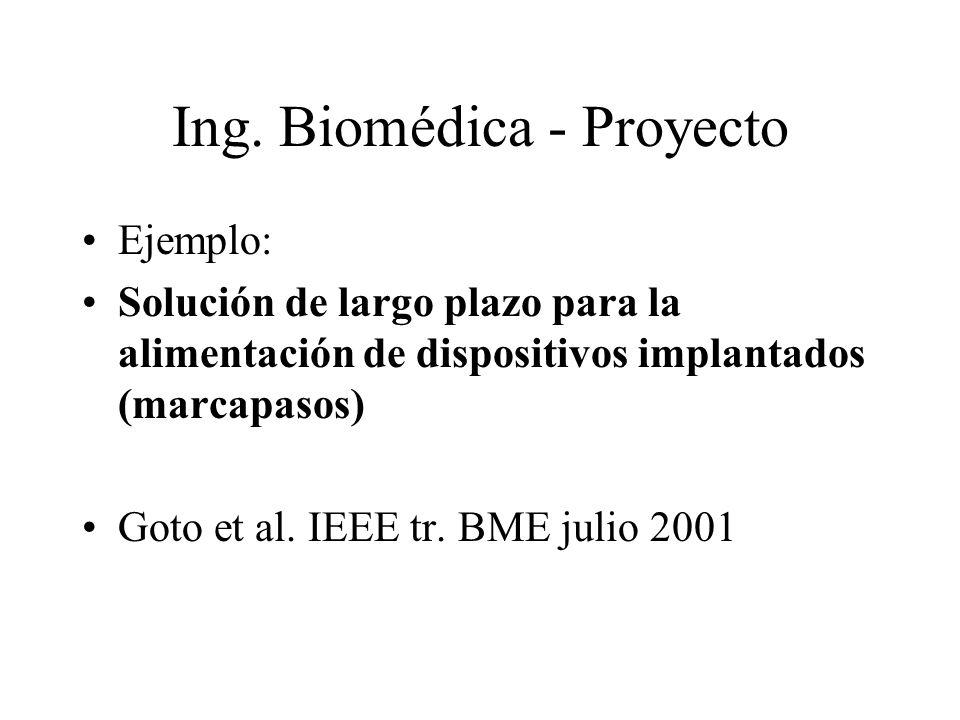 Ing. Biomédica - Proyecto Ejemplo: Solución de largo plazo para la alimentación de dispositivos implantados (marcapasos) Goto et al. IEEE tr. BME juli