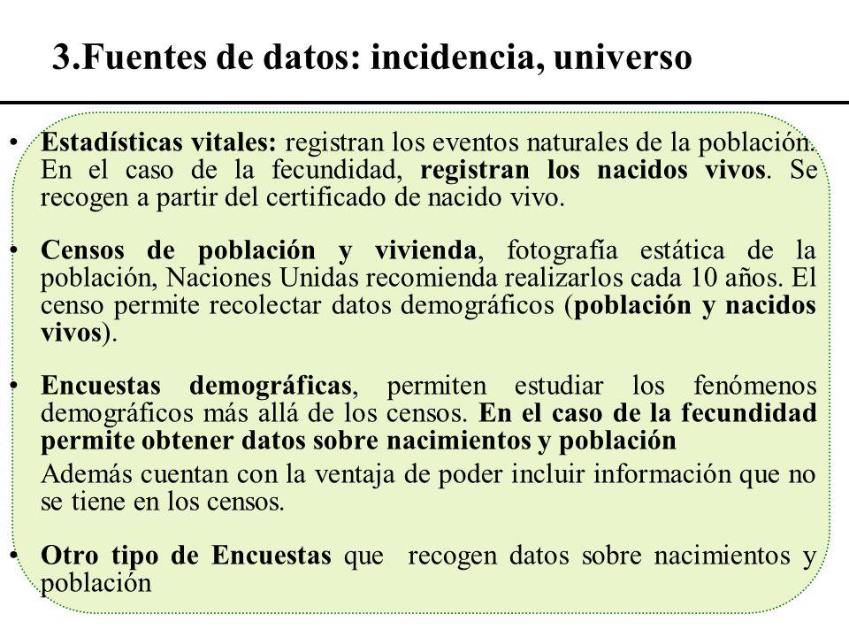 3.Fuentes de datos: incidencia, universo Estadísticas vitales: registran los eventos naturales de la población. En el caso de la fecundidad, registran