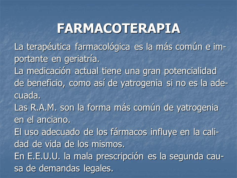 FARMACOTERAPIA La terapéutica farmacológica es la más común e im- portante en geriatría.