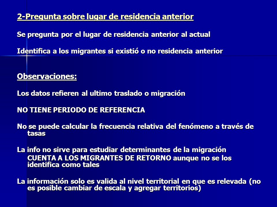2-Pregunta sobre lugar de residencia anterior Se pregunta por el lugar de residencia anterior al actual Identifica a los migrantes si existió o no res