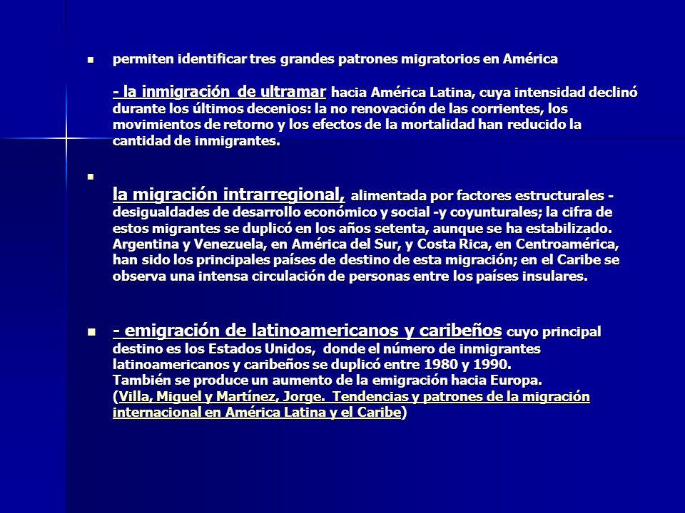 permiten identificar tres grandes patrones migratorios en América - la inmigración de ultramar hacia América Latina, cuya intensidad declinó durante l