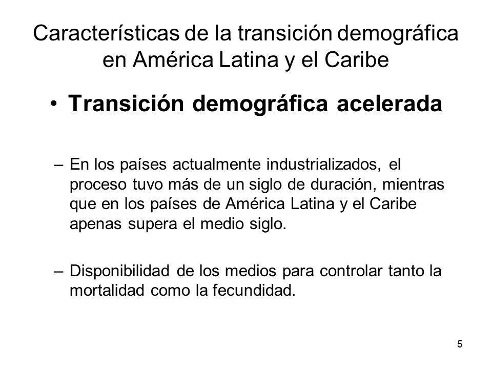 5 Características de la transición demográfica en América Latina y el Caribe Transición demográfica acelerada –En los países actualmente industrializa