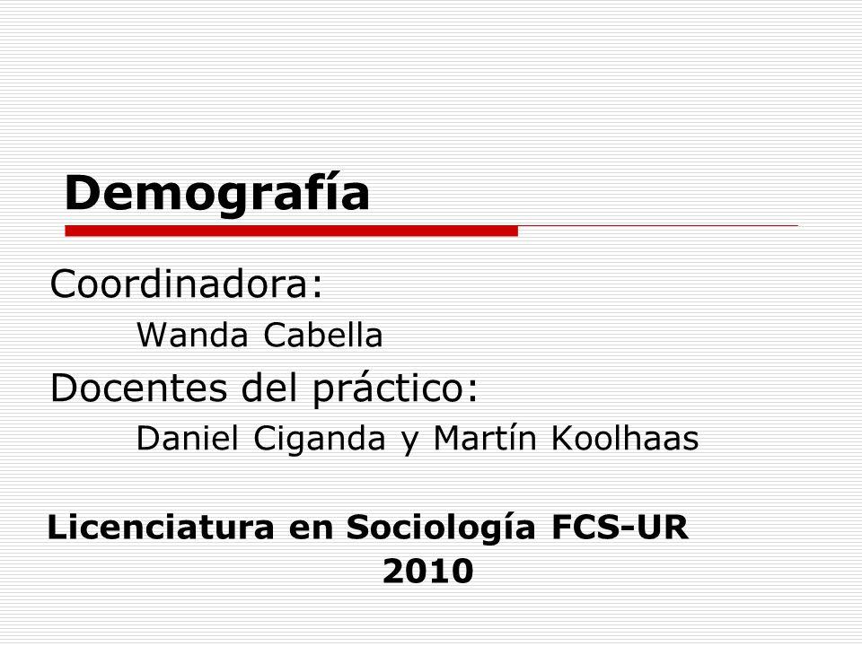 Demografía Coordinadora: Wanda Cabella Docentes del práctico: Daniel Ciganda y Martín Koolhaas Licenciatura en Sociología FCS-UR 2010