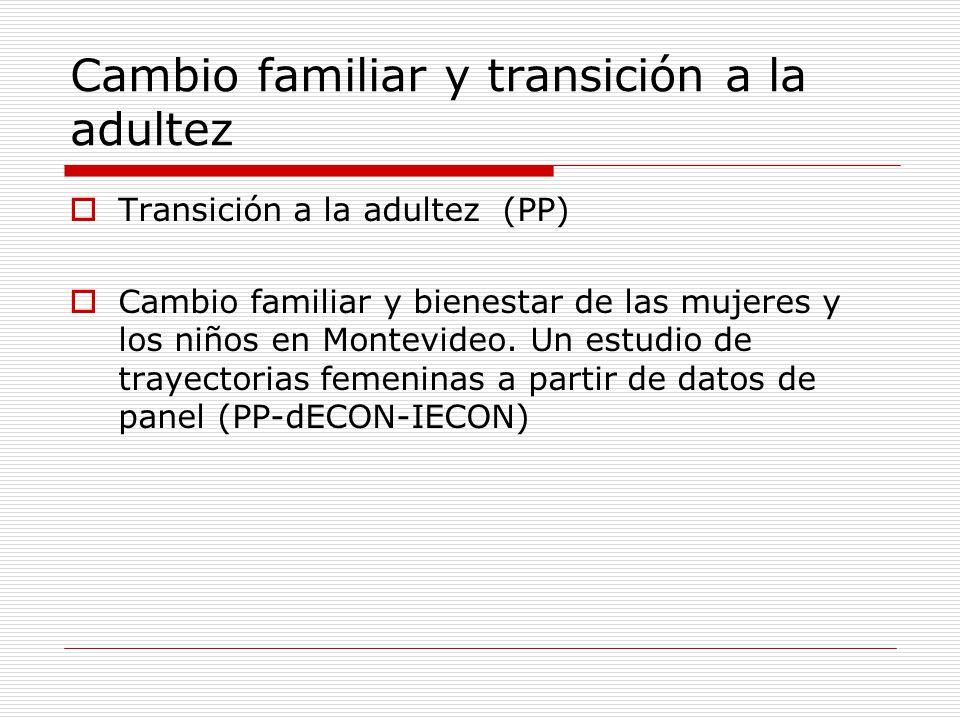 Cambio familiar y transición a la adultez Transición a la adultez (PP) Cambio familiar y bienestar de las mujeres y los niños en Montevideo. Un estudi