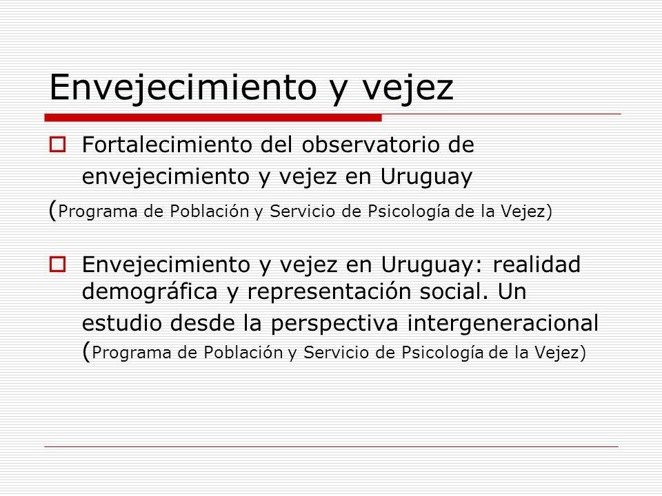 Envejecimiento y vejez Fortalecimiento del observatorio de envejecimiento y vejez en Uruguay ( Programa de Población y Servicio de Psicología de la Ve