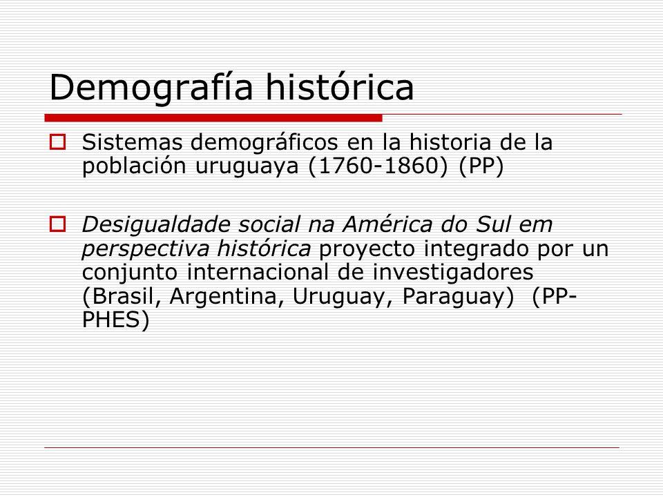 Demografía histórica Sistemas demográficos en la historia de la población uruguaya (1760-1860) (PP) Desigualdade social na América do Sul em perspecti