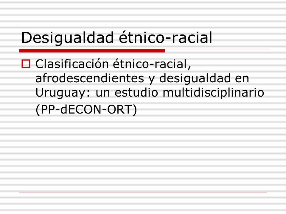 Desigualdad étnico-racial Clasificación étnico-racial, afrodescendientes y desigualdad en Uruguay: un estudio multidisciplinario (PP-dECON-ORT)