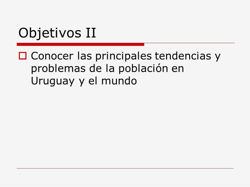 Objetivos II Conocer las principales tendencias y problemas de la población en Uruguay y el mundo