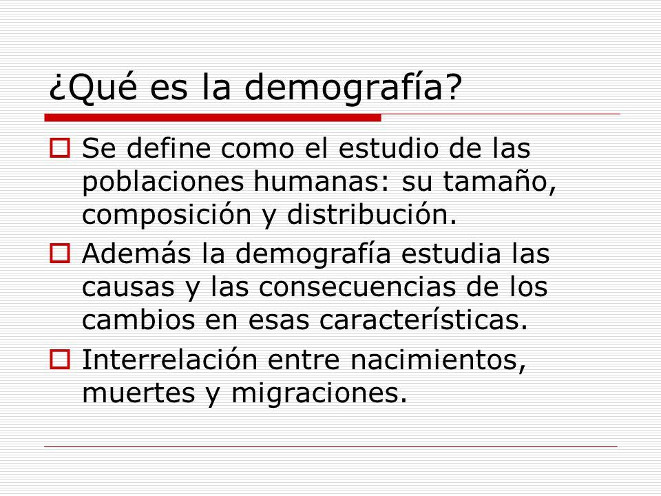 ¿Qué es la demografía? Se define como el estudio de las poblaciones humanas: su tamaño, composición y distribución. Además la demografía estudia las c