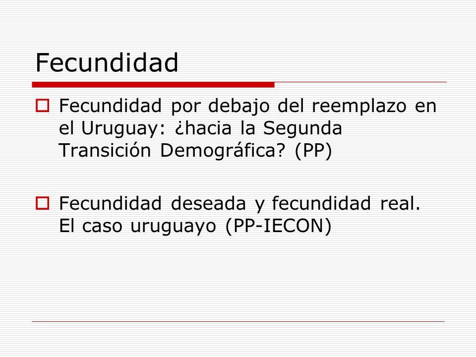 Fecundidad Fecundidad por debajo del reemplazo en el Uruguay: ¿hacia la Segunda Transición Demográfica? (PP) Fecundidad deseada y fecundidad real. El