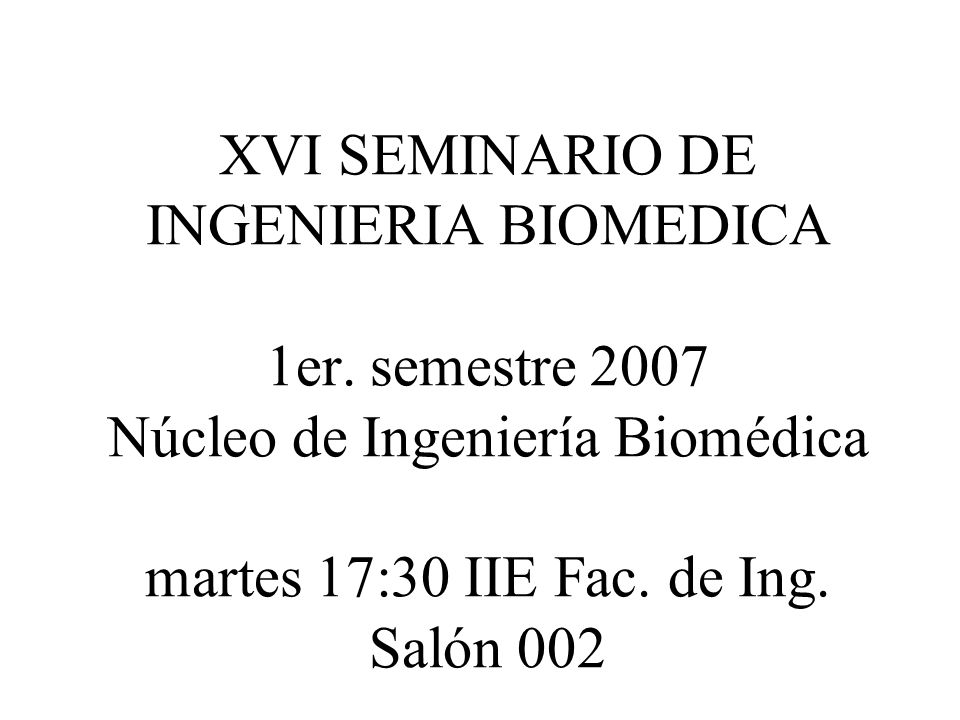 XVI SEMINARIO DE INGENIERIA BIOMEDICA 1er.