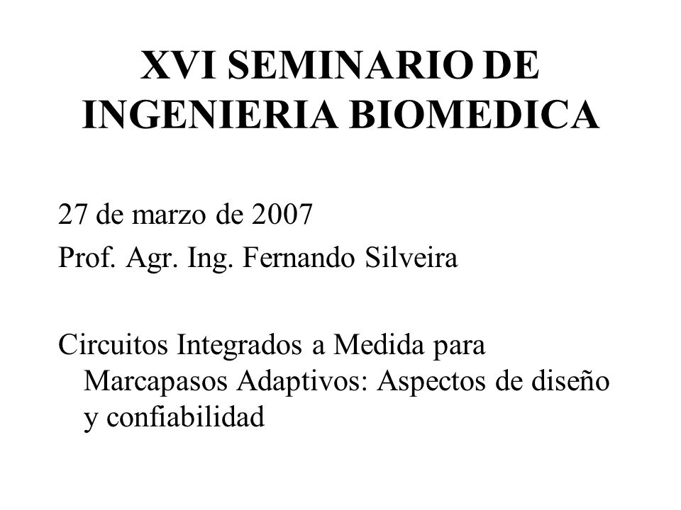 XVI SEMINARIO DE INGENIERIA BIOMEDICA 27 de marzo de 2007 Prof.