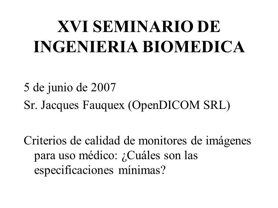 XVI SEMINARIO DE INGENIERIA BIOMEDICA 5 de junio de 2007 Sr.