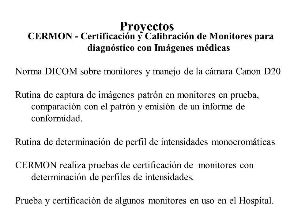 Proyectos CERMON - Certificación y Calibración de Monitores para diagnóstico con Imágenes médicas Norma DICOM sobre monitores y manejo de la cámara Canon D20 Rutina de captura de imágenes patrón en monitores en prueba, comparación con el patrón y emisión de un informe de conformidad.