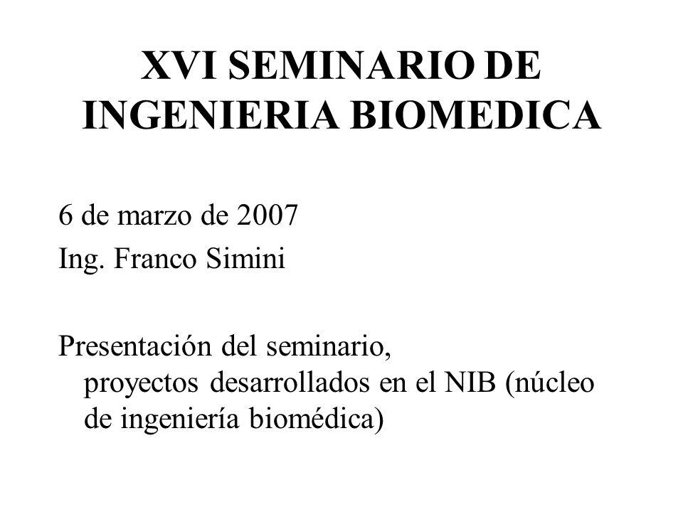 XVI SEMINARIO DE INGENIERIA BIOMEDICA 6 de marzo de 2007 Ing.