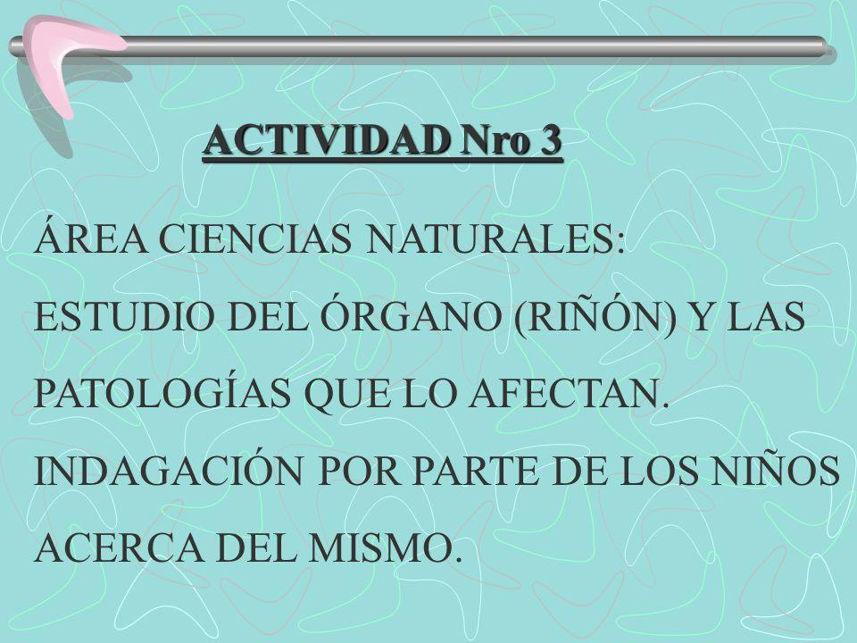 ACTIVIDAD Nro 3 ÁREA CIENCIAS NATURALES: ESTUDIO DEL ÓRGANO (RIÑÓN) Y LAS PATOLOGÍAS QUE LO AFECTAN. INDAGACIÓN POR PARTE DE LOS NIÑOS ACERCA DEL MISM