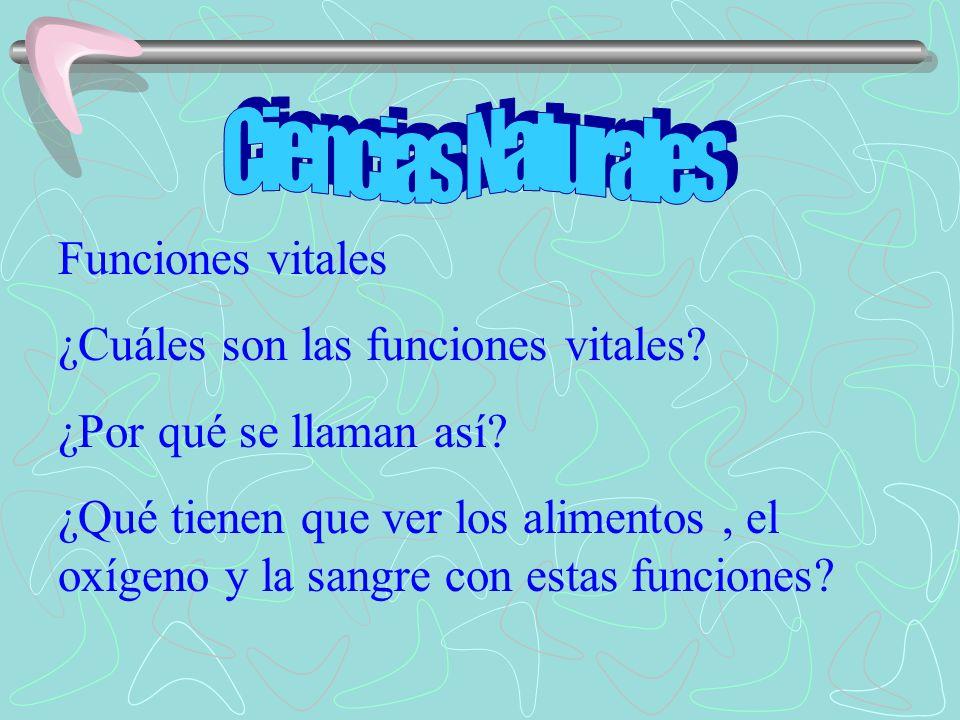 Funciones vitales ¿Cuáles son las funciones vitales? ¿Por qué se llaman así? ¿Qué tienen que ver los alimentos, el oxígeno y la sangre con estas funci