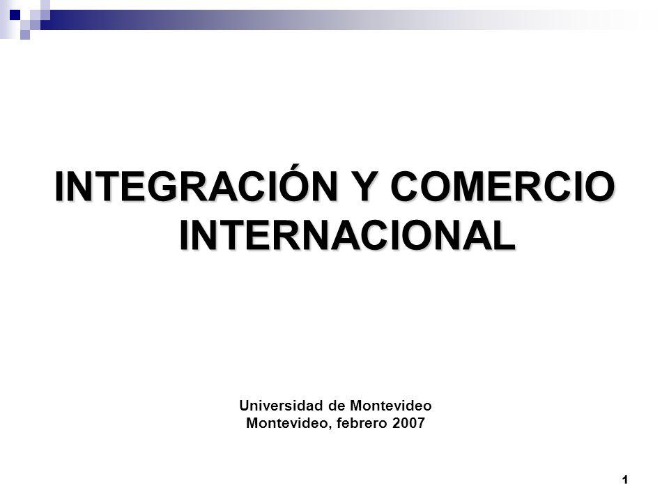 1 INTEGRACIÓN Y COMERCIO INTERNACIONAL Universidad de Montevideo Montevideo, febrero 2007