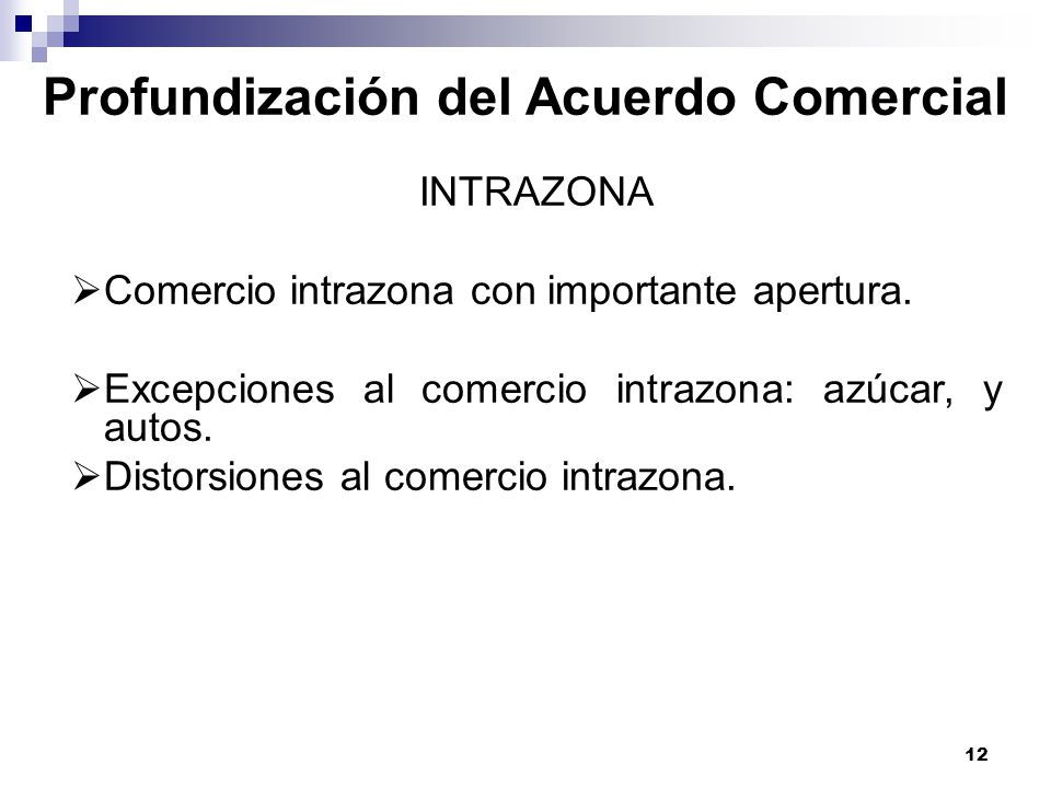 12 INTRAZONA Comercio intrazona con importante apertura. Excepciones al comercio intrazona: azúcar, y autos. Distorsiones al comercio intrazona. Profu