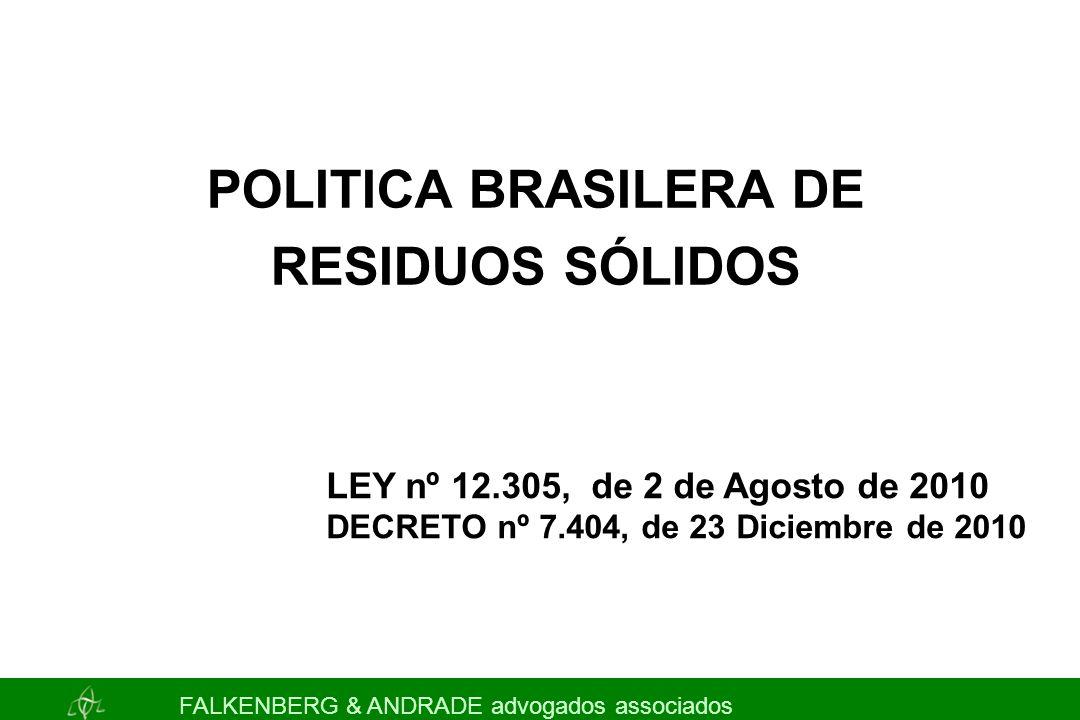LEY nº 12.305, de 2 de Agosto de 2010 DECRETO nº 7.404, de 23 Diciembre de 2010 POLITICA BRASILERA DE RESIDUOS SÓLIDOS FALKENBERG & ANDRADE advogados