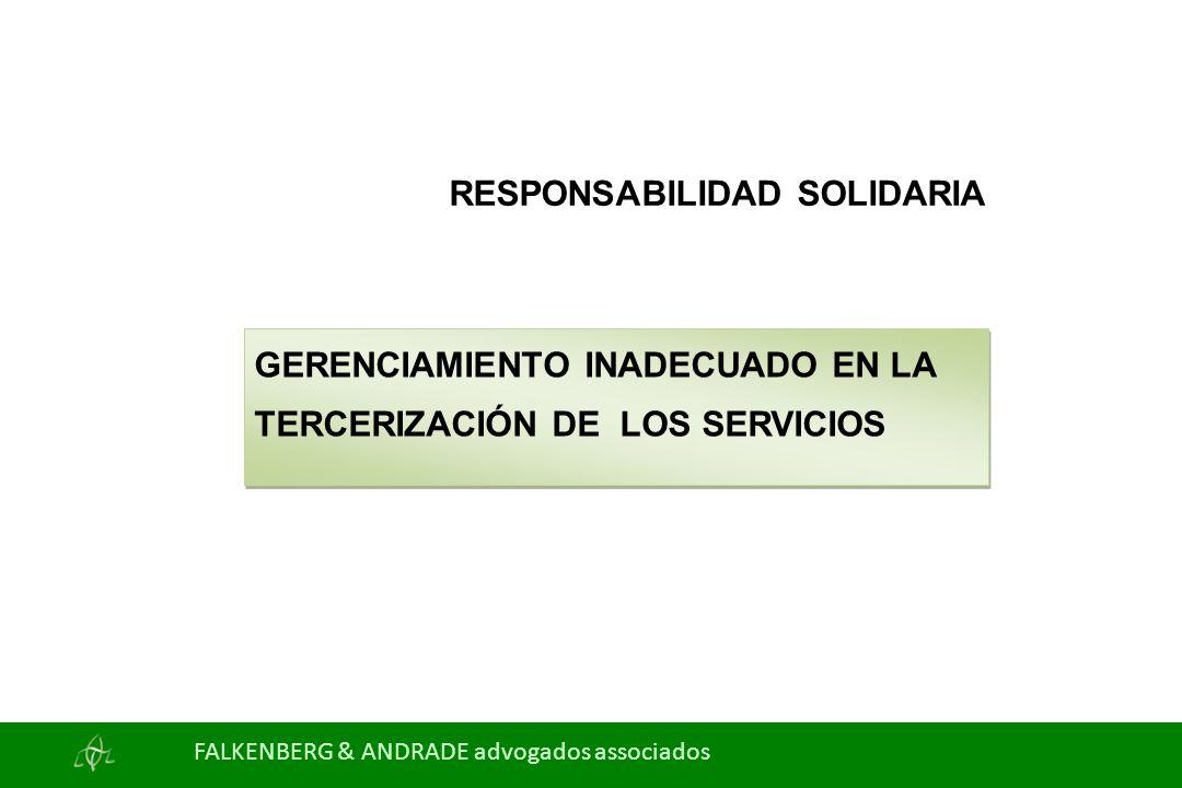 RESPONSABILIDAD SOLIDARIA GERENCIAMIENTO INADECUADO EN LA TERCERIZACIÓN DE LOS SERVICIOS FALKENBERG & ANDRADE advogados associados