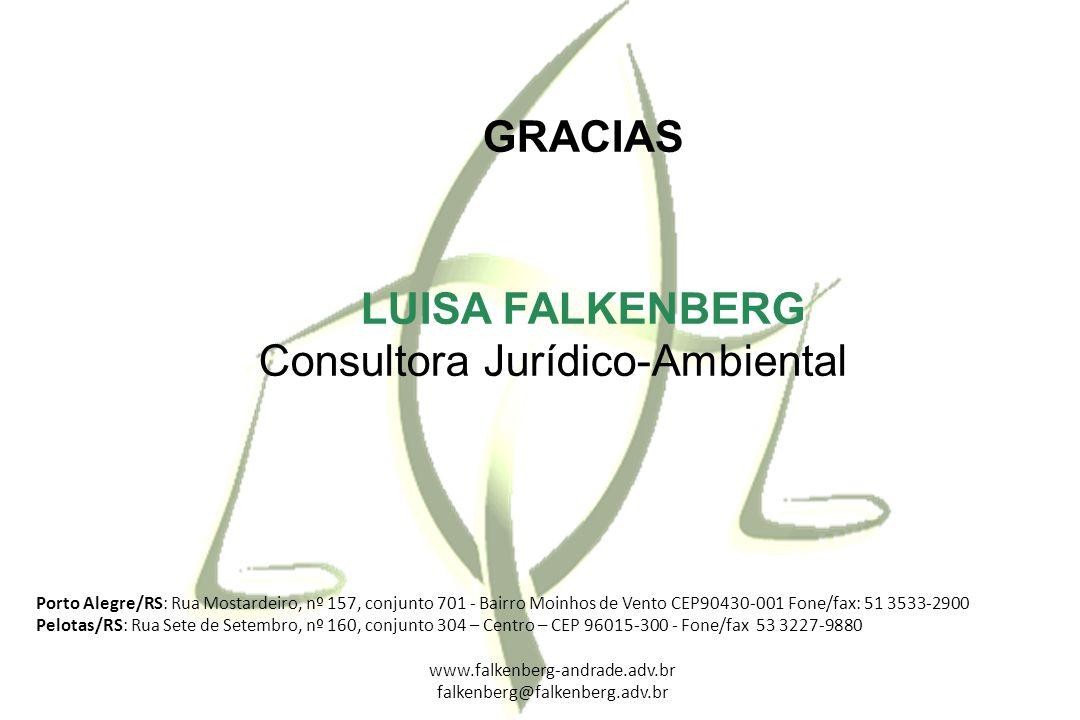 GRACIAS LUISA FALKENBERG Consultora Jurídico-Ambiental Porto Alegre/RS: Rua Mostardeiro, nº 157, conjunto 701 - Bairro Moinhos de Vento CEP90430-001 F