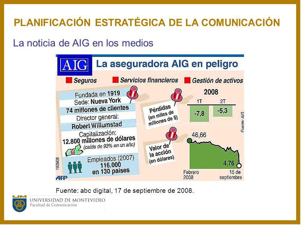 La noticia de AIG en los medios PLANIFICACIÓN ESTRATÉGICA DE LA COMUNICACIÓN Fuente: abc digital, 17 de septiembre de 2008.