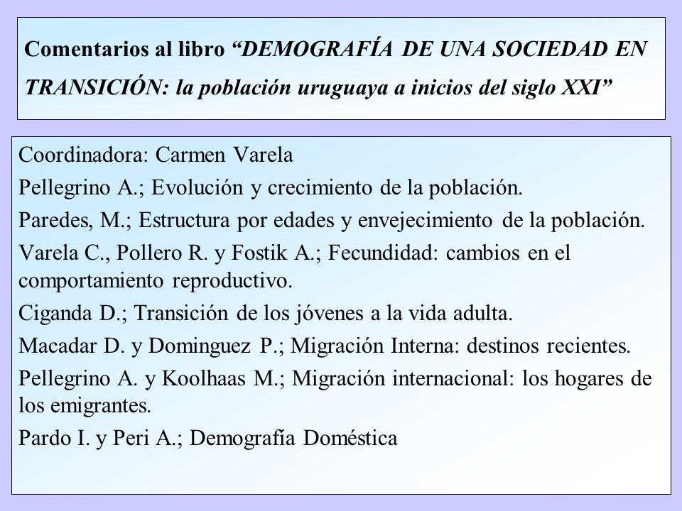 Comentarios al libro DEMOGRAFÍA DE UNA SOCIEDAD EN TRANSICIÓN: la población uruguaya a inicios del siglo XXI Coordinadora: Carmen Varela Pellegrino A.