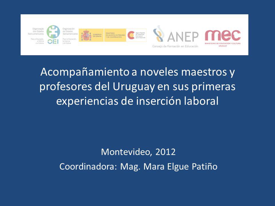 Acompañamiento a noveles maestros y profesores del Uruguay en sus primeras experiencias de inserción laboral Montevideo, 2012 Coordinadora: Mag. Mara