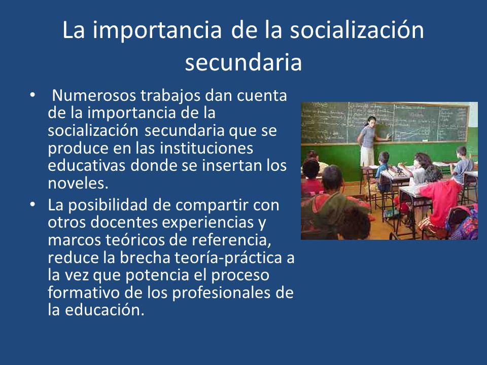La importancia de la socialización secundaria Numerosos trabajos dan cuenta de la importancia de la socialización secundaria que se produce en las ins