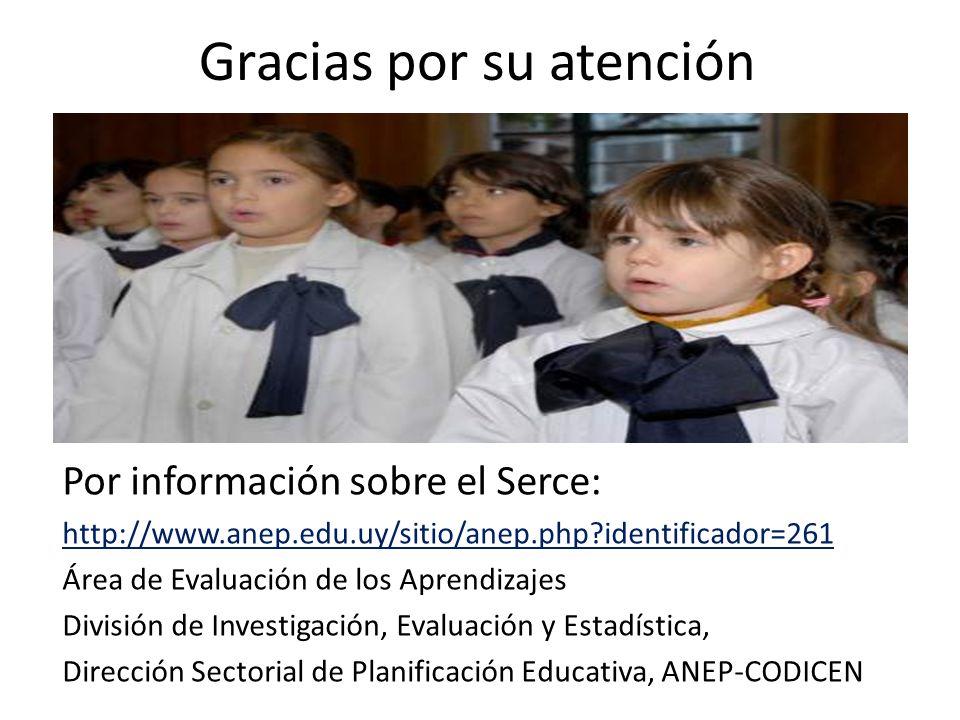 Gracias por su atención Por información sobre el Serce: http://www.anep.edu.uy/sitio/anep.php?identificador=261 Área de Evaluación de los Aprendizajes