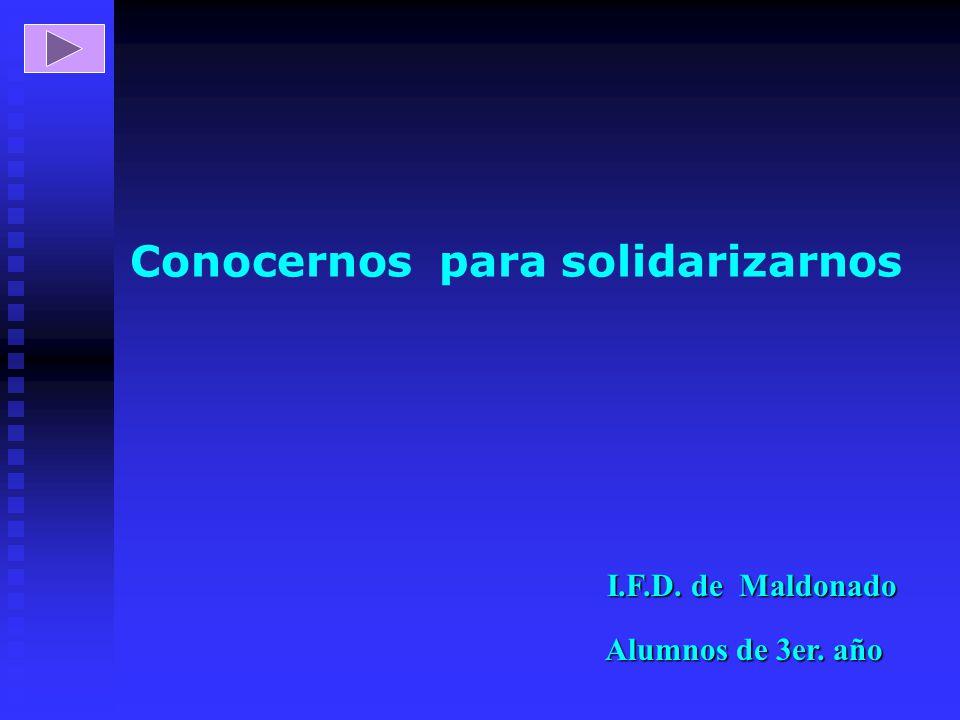 Conocernos para solidarizarnos I.F.D. de Maldonado Alumnos de 3er. año
