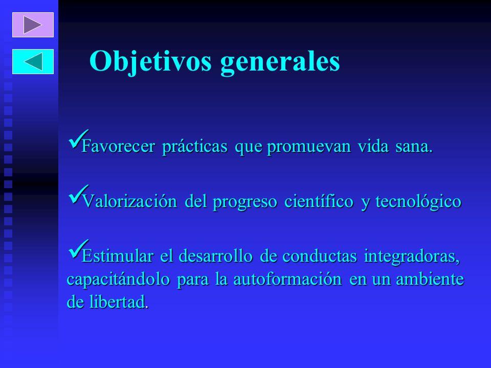 Objetivos generales Favorecer prácticas que promuevan vida sana. Favorecer prácticas que promuevan vida sana. Valorización del progreso científico y t